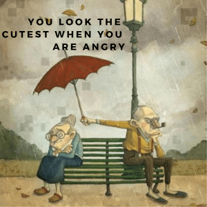 You look the cutest when you are angry.